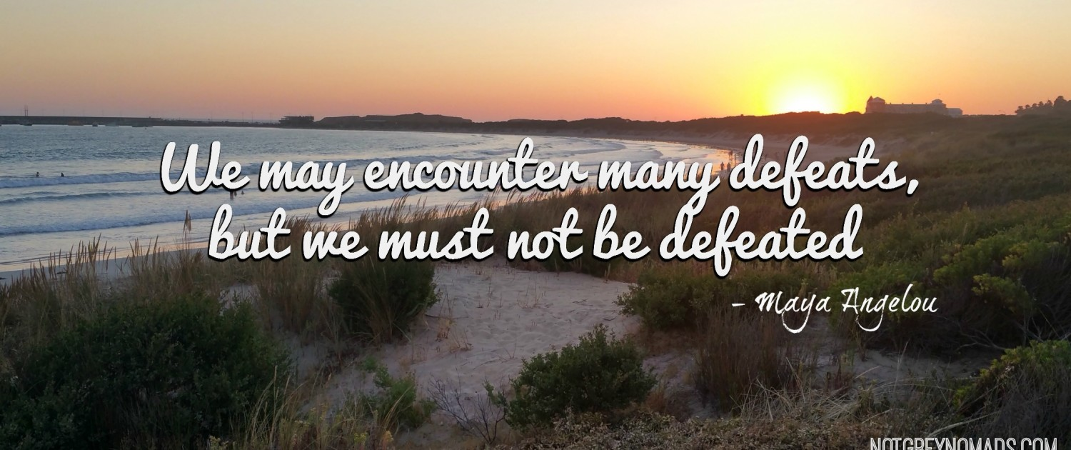 Quote - Maya Angelou - We may encounter many defeats, but we must not be defeated, notgreynomads.com